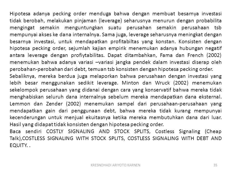 KRESNOHADI ARIYOTO KARNEN35 Hipotesa adanya pecking order menduga bahwa dengan membuat besarnya investasi tidak berobah, melakukan pinjaman (leverage)