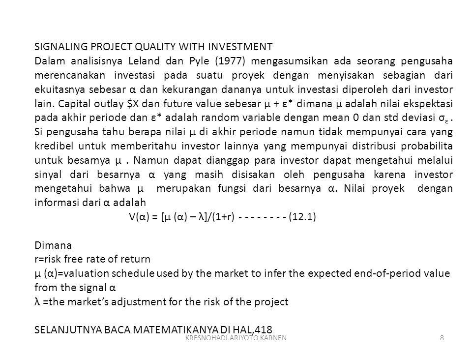 KRESNOHADI ARIYOTO KARNEN8 SIGNALING PROJECT QUALITY WITH INVESTMENT Dalam analisisnya Leland dan Pyle (1977) mengasumsikan ada seorang pengusaha mere