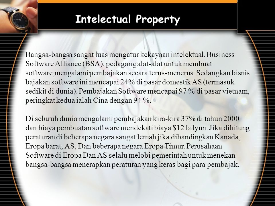 Intelectual Property Bangsa-bangsa sangat luas mengatur kekayaan intelektual. Business Software Alliance (BSA), pedagang alat-alat untuk membuat softw