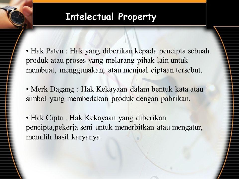 Intelectual Property Hak Paten : Hak yang diberikan kepada pencipta sebuah produk atau proses yang melarang pihak lain untuk membuat, menggunakan, ata