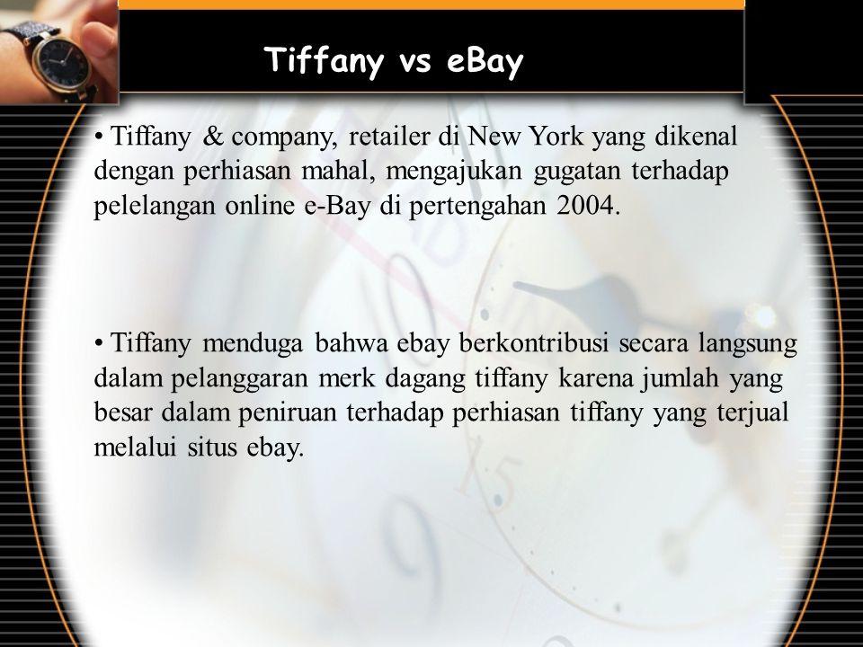 Tiffany & company, retailer di New York yang dikenal dengan perhiasan mahal, mengajukan gugatan terhadap pelelangan online e-Bay di pertengahan 2004.