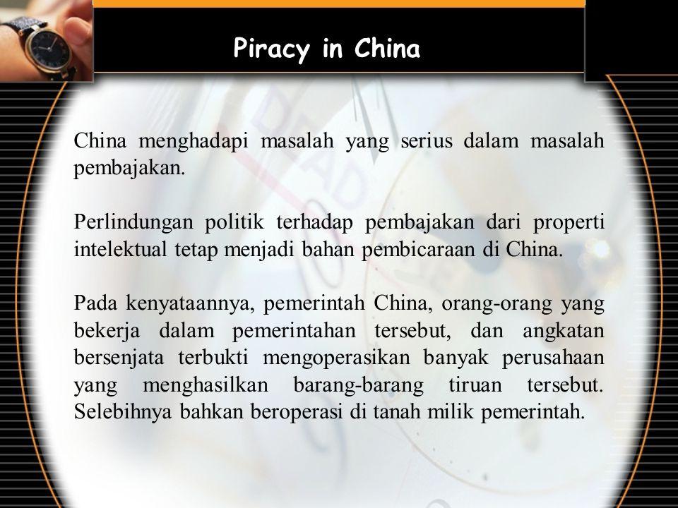Piracy in China China menghadapi masalah yang serius dalam masalah pembajakan. Perlindungan politik terhadap pembajakan dari properti intelektual teta