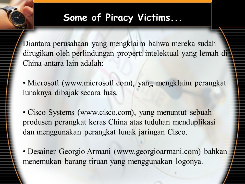 Diantara perusahaan yang mengklaim bahwa mereka sudah dirugikan oleh perlindungan properti intelektual yang lemah di China antara lain adalah: Microsoft (www.microsoft.com), yang mengklaim perangkat lunaknya dibajak secara luas.