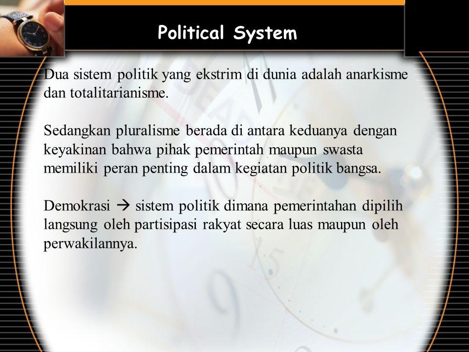 Political System Dua sistem politik yang ekstrim di dunia adalah anarkisme dan totalitarianisme. Sedangkan pluralisme berada di antara keduanya dengan