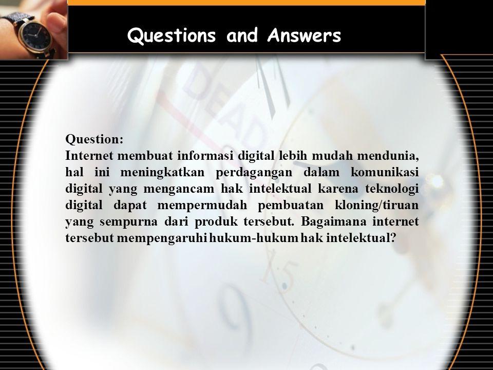 Question: Internet membuat informasi digital lebih mudah mendunia, hal ini meningkatkan perdagangan dalam komunikasi digital yang mengancam hak intele