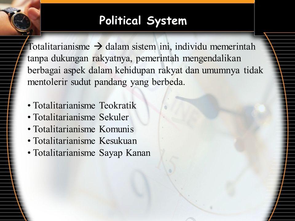 Political System Totalitarianisme  dalam sistem ini, individu memerintah tanpa dukungan rakyatnya, pemerintah mengendalikan berbagai aspek dalam kehidupan rakyat dan umumnya tidak mentolerir sudut pandang yang berbeda.