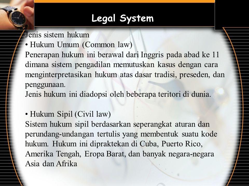 Jenis sistem hukum Hukum Umum (Common law) Penerapan hukum ini berawal dari Inggris pada abad ke 11 dimana sistem pengadilan memutuskan kasus dengan cara menginterpretasikan hukum atas dasar tradisi, preseden, dan penggunaan.