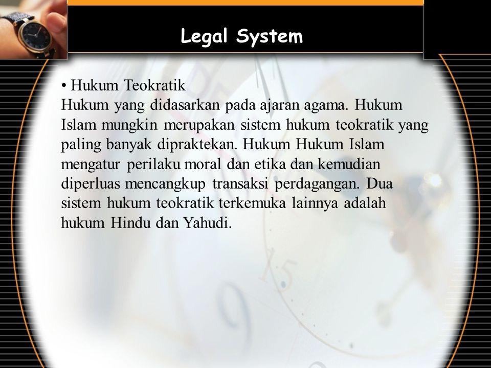 Hukum Teokratik Hukum yang didasarkan pada ajaran agama. Hukum Islam mungkin merupakan sistem hukum teokratik yang paling banyak dipraktekan. Hukum Hu