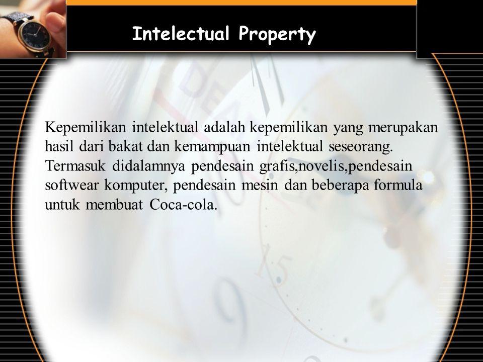 Intelectual Property Kepemilikan intelektual adalah kepemilikan yang merupakan hasil dari bakat dan kemampuan intelektual seseorang. Termasuk didalamn