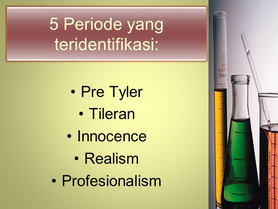 5 Periode yang teridentifikasi: Pre Tyler Tileran Innocence Realism Profesionalism