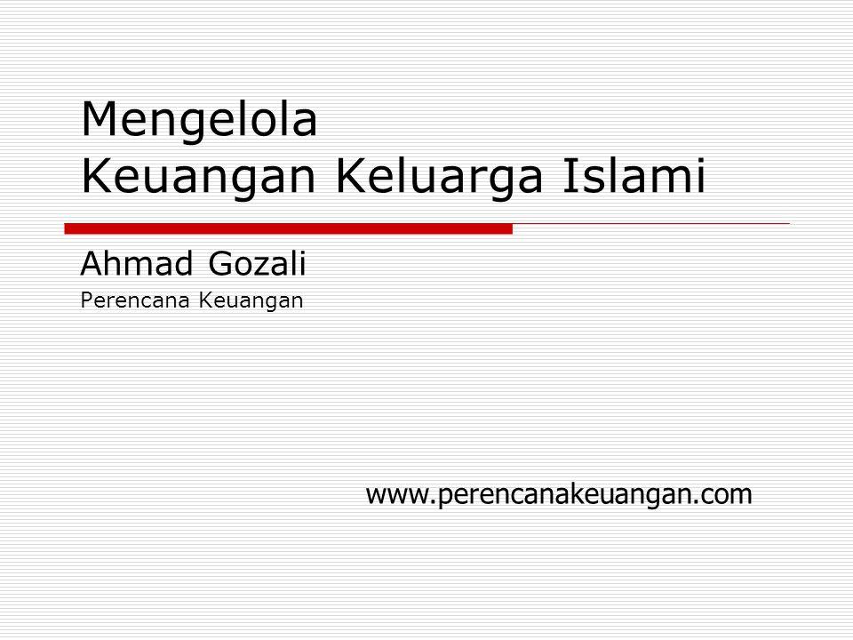 Mengelola Keuangan Keluarga Islami Ahmad Gozali Perencana Keuangan www.perencanakeuangan.com