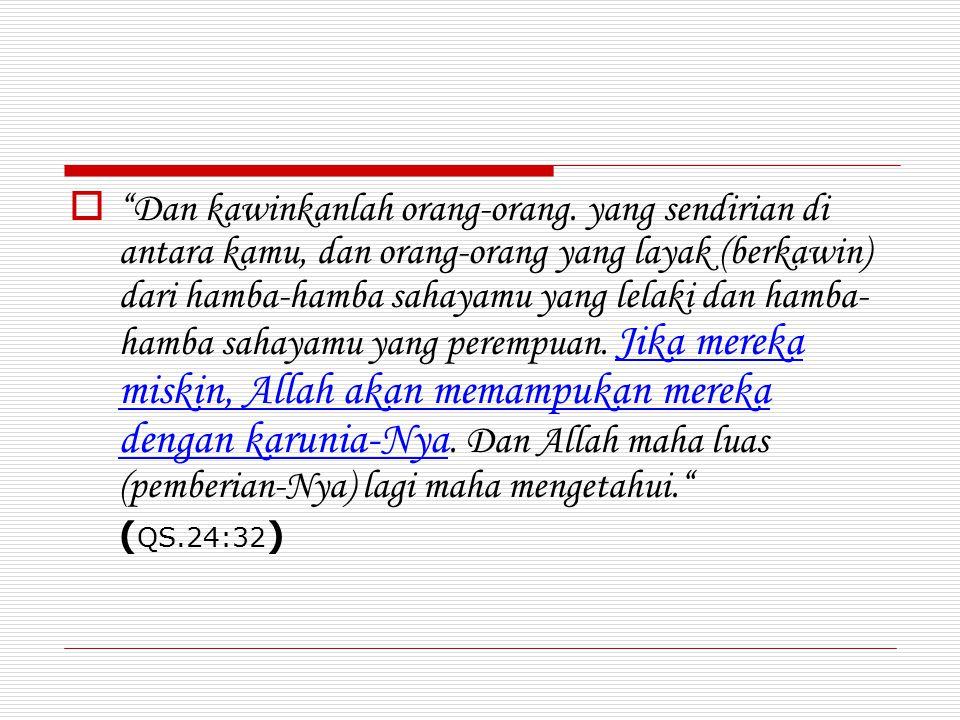 """ """"Dan kawinkanlah orang-orang. yang sendirian di antara kamu, dan orang-orang yang layak (berkawin) dari hamba-hamba sahayamu yang lelaki dan hamba-"""