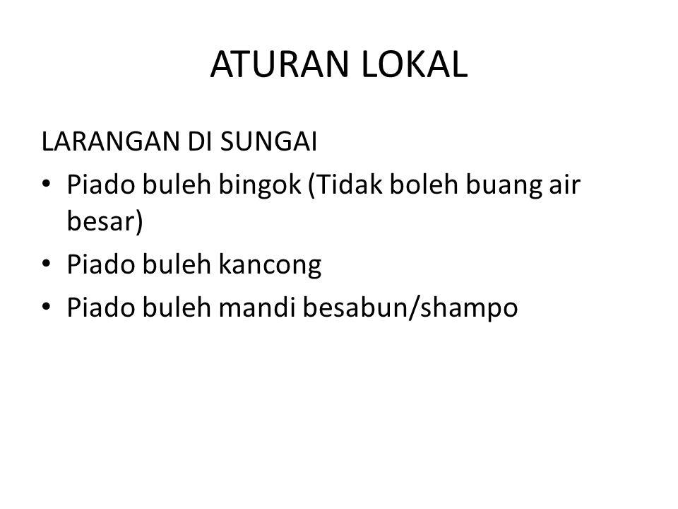 ATURAN LOKAL LARANGAN DI SUNGAI Piado buleh bingok (Tidak boleh buang air besar) Piado buleh kancong Piado buleh mandi besabun/shampo