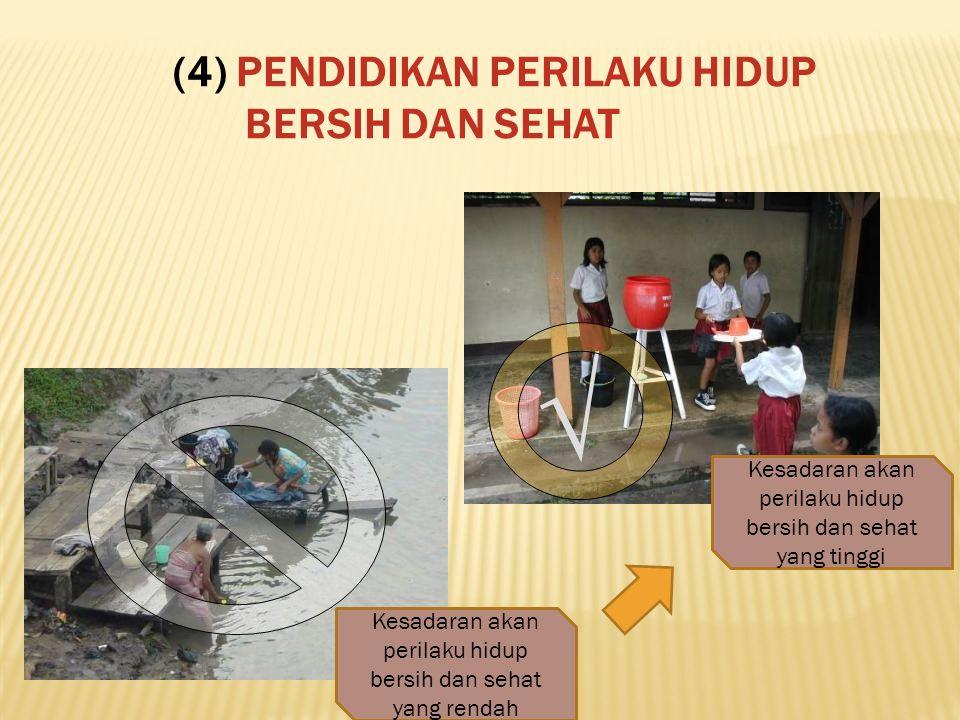 (4) PENDIDIKAN PERILAKU HIDUP BERSIH DAN SEHAT √ Kesadaran akan perilaku hidup bersih dan sehat yang rendah Kesadaran akan perilaku hidup bersih dan s