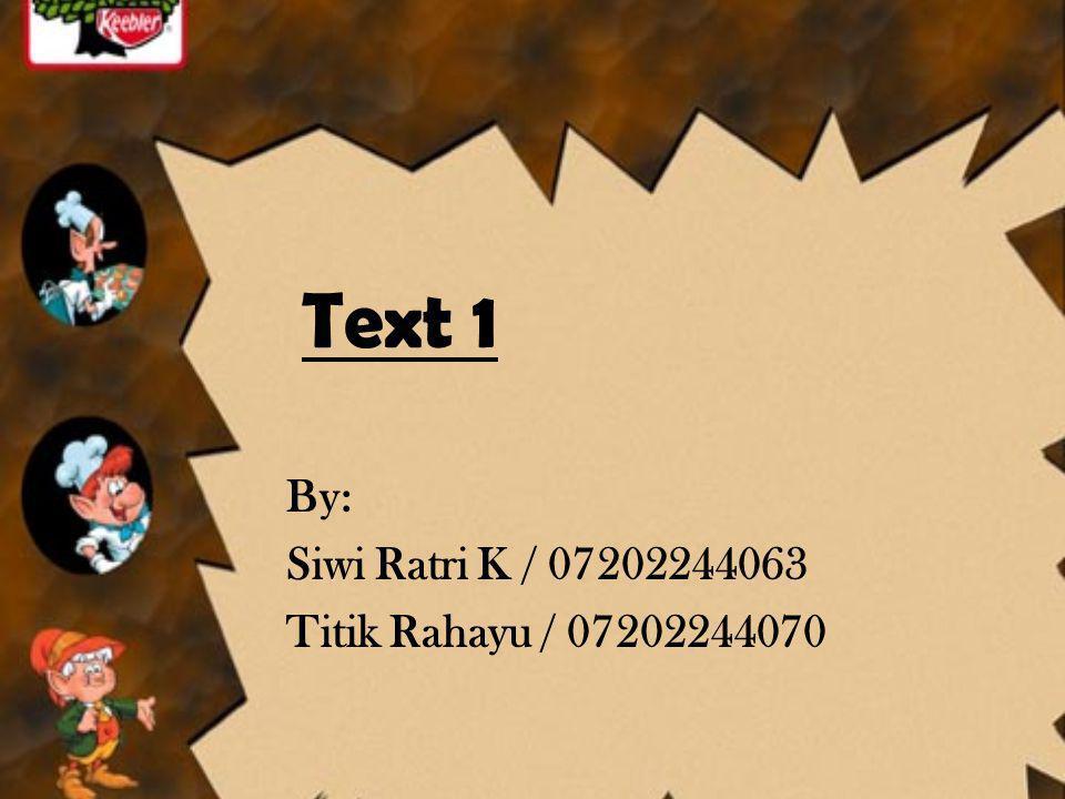 Text 1 By: Siwi Ratri K / 07202244063 Titik Rahayu / 07202244070