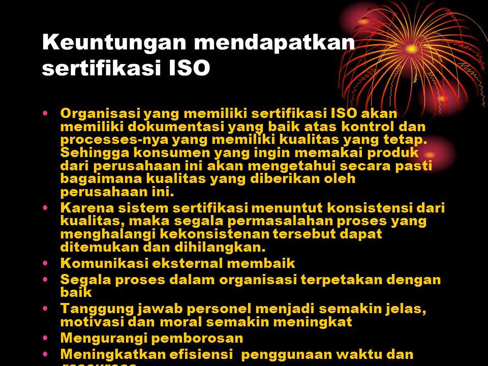 Keuntungan mendapatkan sertifikasi ISO Organisasi yang memiliki sertifikasi ISO akan memiliki dokumentasi yang baik atas kontrol dan processes-nya yan