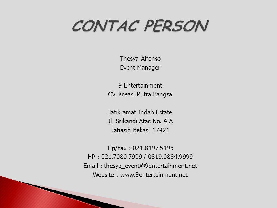 Thesya Alfonso Event Manager 9 Entertainment CV. Kreasi Putra Bangsa Jatikramat Indah Estate Jl. Srikandi Atas No. 4 A Jatiasih Bekasi 17421 Tlp/Fax :