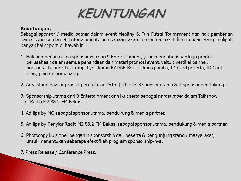 . Keuntungan. Sebagai sponsor / media patner dalam event Healthy & Fun Futsal Tournament dan hak pemberian nama sponsor dari 9 Entertainment, perusaha