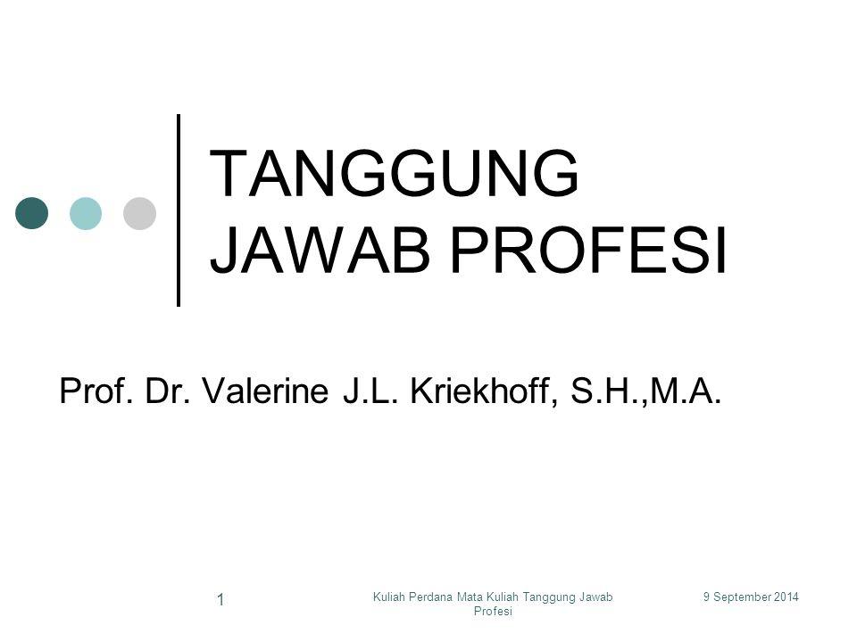 9 September 2014Kuliah Perdana Mata Kuliah Tanggung Jawab Profesi 1 TANGGUNG JAWAB PROFESI Prof.
