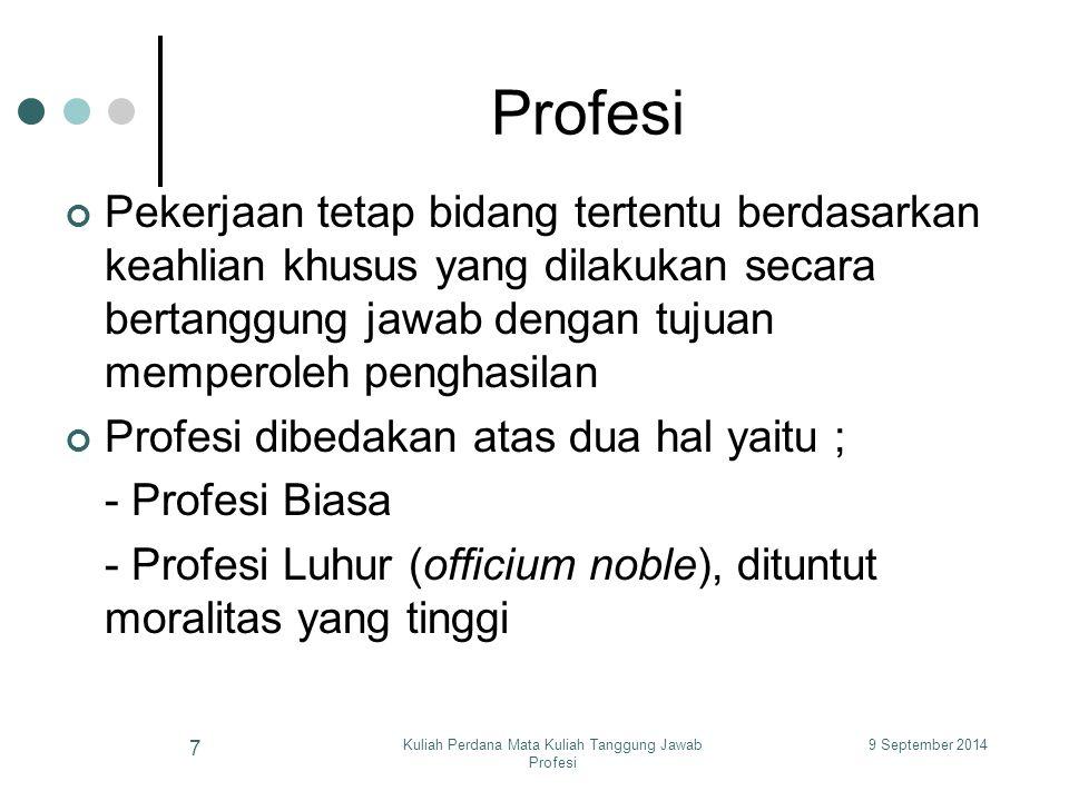 9 September 2014Kuliah Perdana Mata Kuliah Tanggung Jawab Profesi 8 Etika Profesi Kaidah – kaidah Pokok 1.