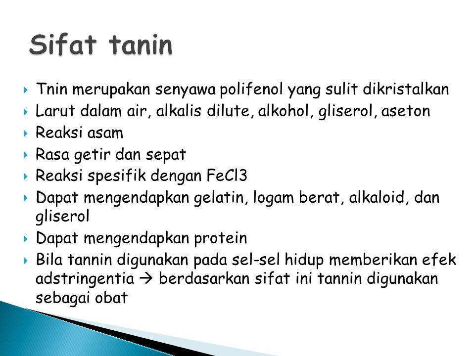  Tnin merupakan senyawa polifenol yang sulit dikristalkan  Larut dalam air, alkalis dilute, alkohol, gliserol, aseton  Reaksi asam  Rasa getir dan