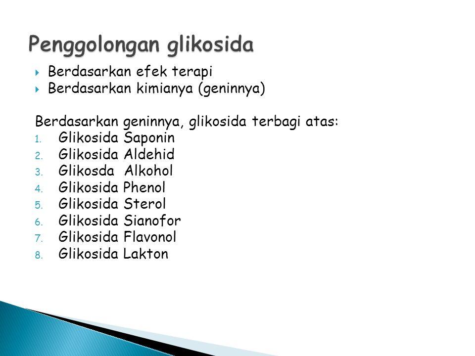  Berdasarkan efek terapi  Berdasarkan kimianya (geninnya) Berdasarkan geninnya, glikosida terbagi atas: 1. Glikosida Saponin 2. Glikosida Aldehid 3.