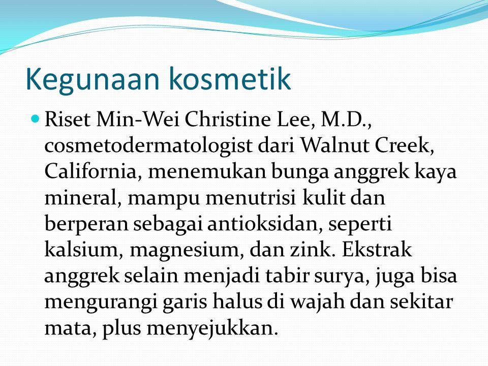Kegunaan kosmetik Riset Min-Wei Christine Lee, M.D., cosmetodermatologist dari Walnut Creek, California, menemukan bunga anggrek kaya mineral, mampu m