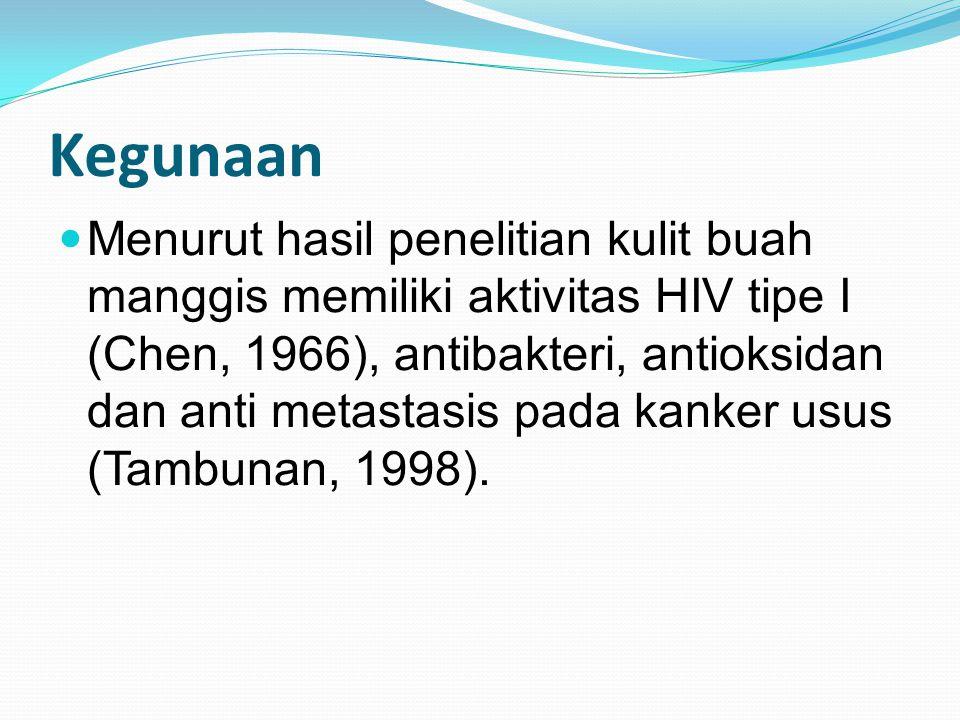 Kegunaan Menurut hasil penelitian kulit buah manggis memiliki aktivitas HIV tipe I (Chen, 1966), antibakteri, antioksidan dan anti metastasis pada kan