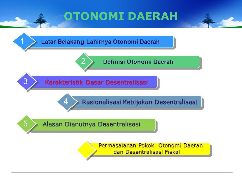 OTONOMI DAERAH Latar Belakang Lahirnya Otonomi Daerah 1 Definisi Otonomi Daerah 2 Karakteristik Dasar Desentralisasi 3 Rasionalisasi Kebijakan Desentralisasi 4 Alasan Dianutnya Desentralisasi 5 Permasalahan Pokok Otonomi Daerah Permasalahan Pokok Otonomi Daerah dan Desentralisasi Fiskal