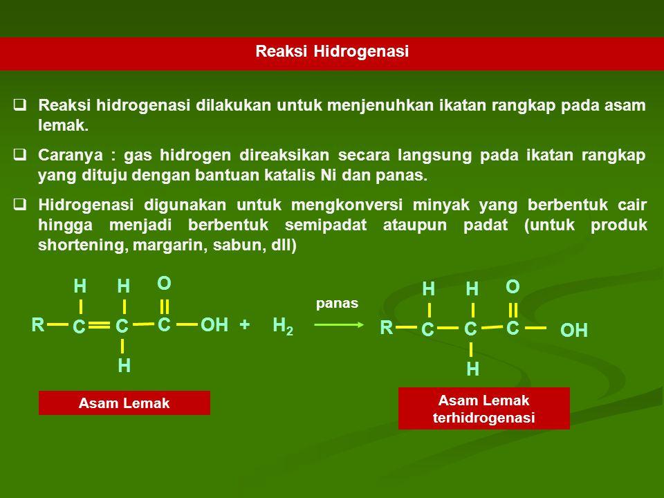 Reaksi Hidrogenasi  Reaksi hidrogenasi dilakukan untuk menjenuhkan ikatan rangkap pada asam lemak.  Caranya : gas hidrogen direaksikan secara langsu