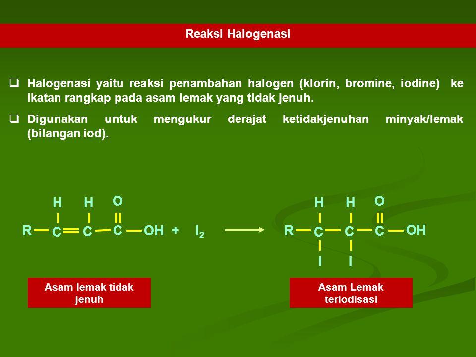 Reaksi Halogenasi  Halogenasi yaitu reaksi penambahan halogen (klorin, bromine, iodine) ke ikatan rangkap pada asam lemak yang tidak jenuh.