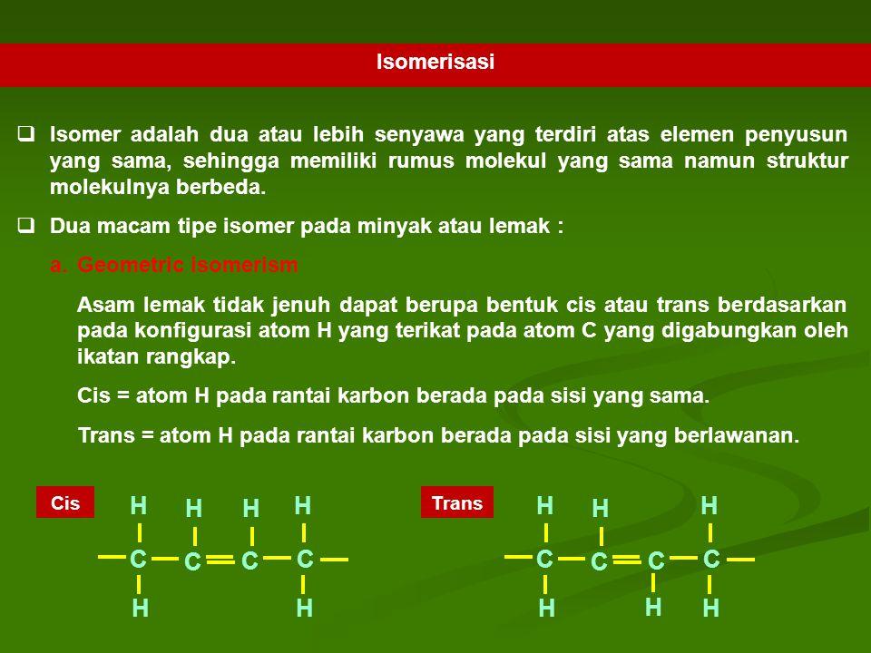 Isomerisasi  Isomer adalah dua atau lebih senyawa yang terdiri atas elemen penyusun yang sama, sehingga memiliki rumus molekul yang sama namun strukt