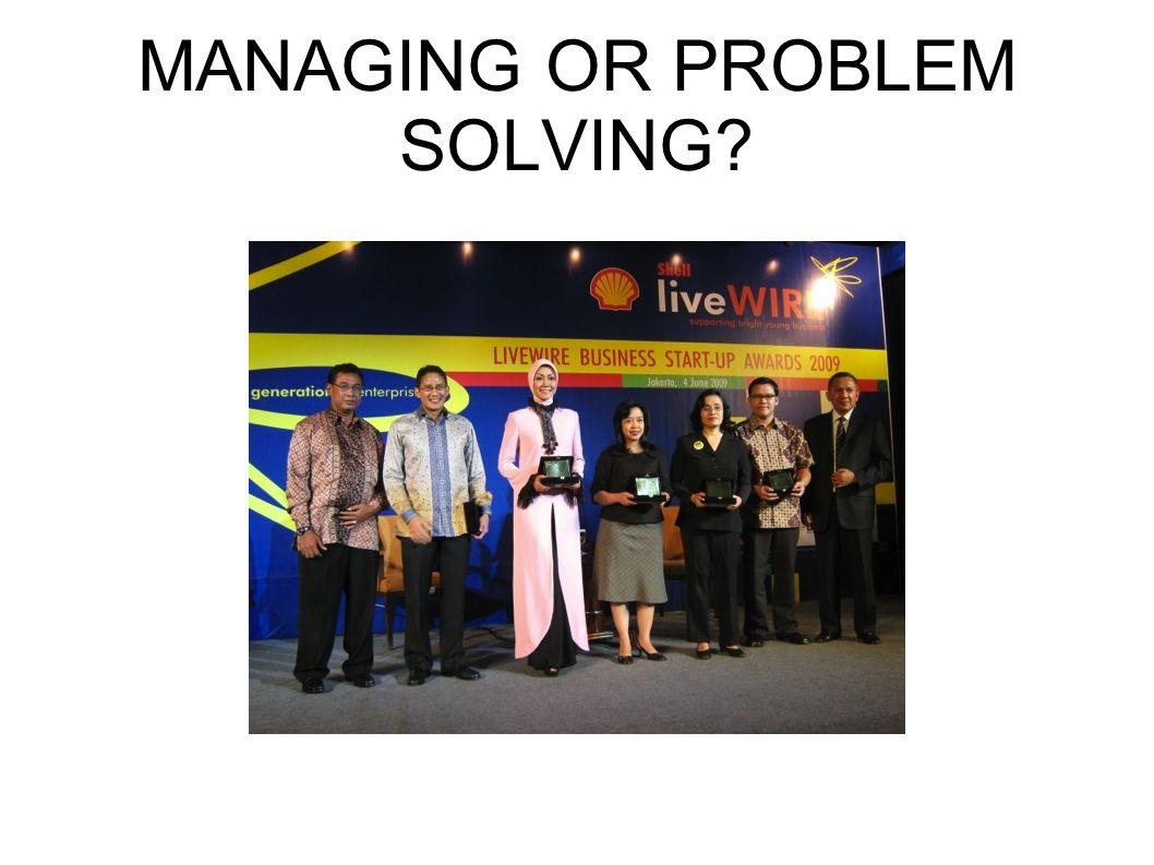 MANAGING OR PROBLEM SOLVING?