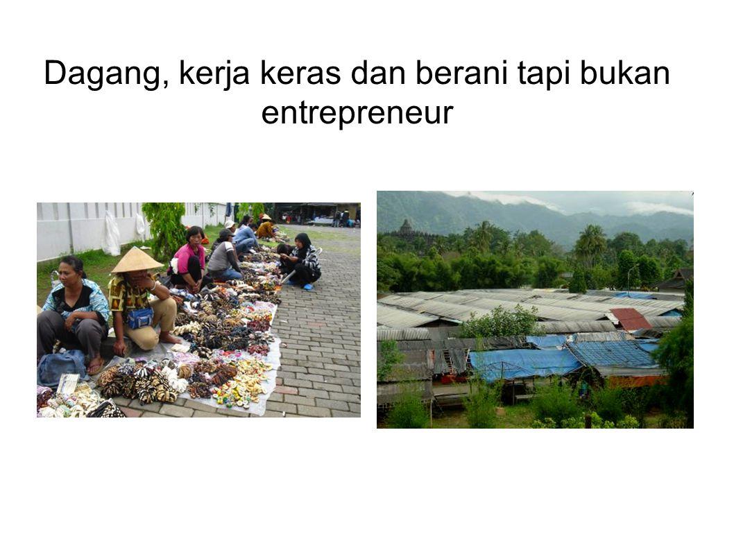 Dagang, kerja keras dan berani tapi bukan entrepreneur