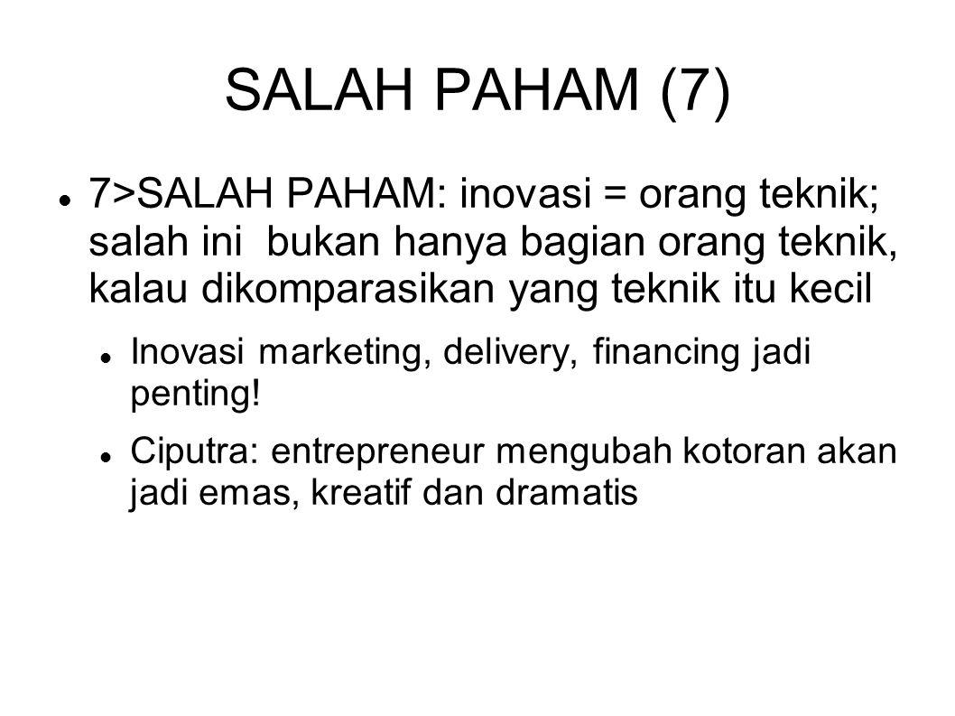 SALAH PAHAM (7) 7>SALAH PAHAM: inovasi = orang teknik; salah ini bukan hanya bagian orang teknik, kalau dikomparasikan yang teknik itu kecil Inovasi m