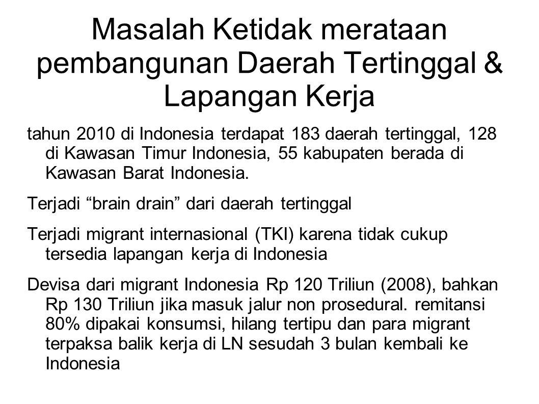 Masalah Ketidak merataan pembangunan Daerah Tertinggal & Lapangan Kerja tahun 2010 di Indonesia terdapat 183 daerah tertinggal, 128 di Kawasan Timur I
