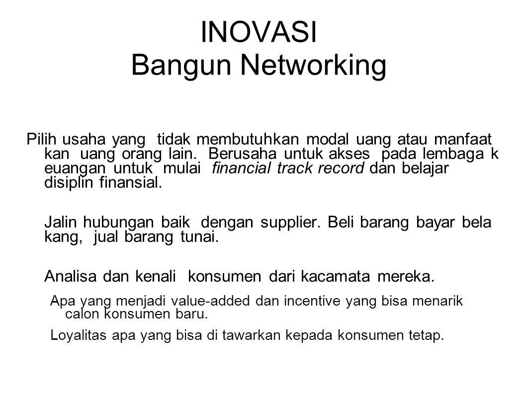 INOVASI Bangun Networking Pilih usaha yang tidak membutuhkan modal uang atau manfaat kan uang orang lain. Berusaha untuk akses pada lembaga k euangan
