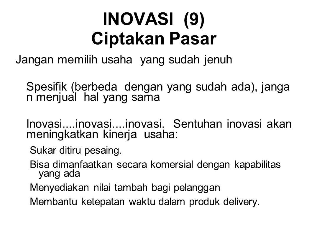 INOVASI (9) Ciptakan Pasar Jangan memilih usaha yang sudah jenuh Spesifik (berbeda dengan yang sudah ada), janga n menjual hal yang sama Inovasi....in