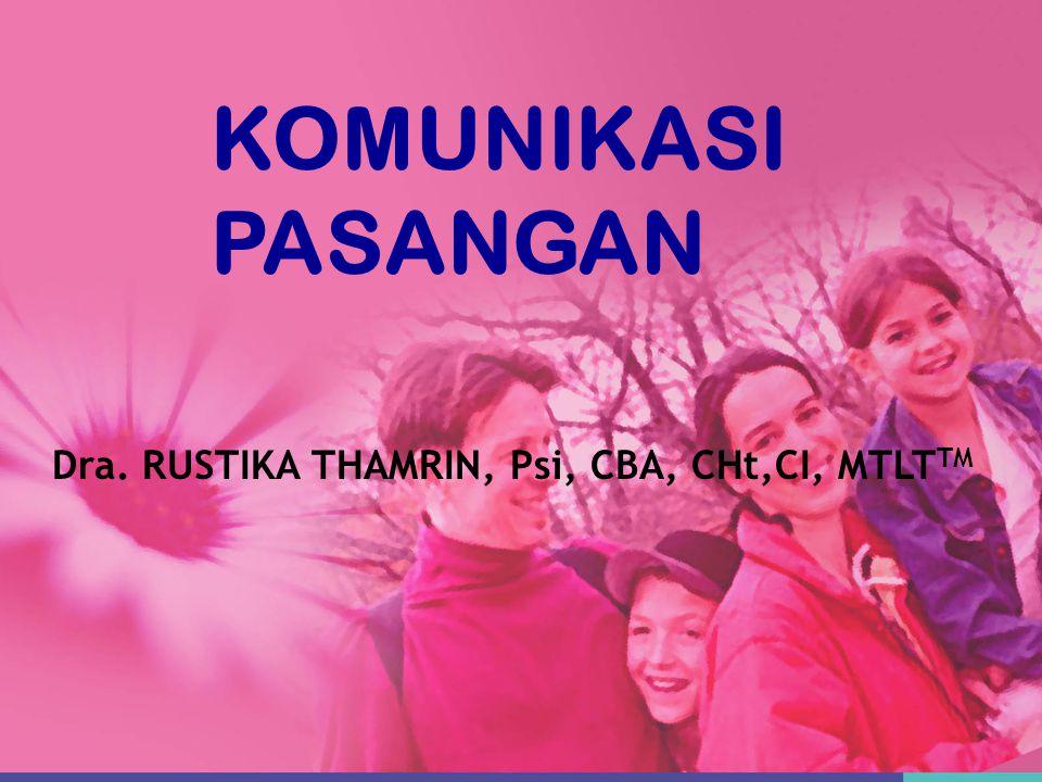 Dra. RUSTIKA THAMRIN, Psi, CBA, CHt,CI, MTLT TM KOMUNIKASI PASANGAN
