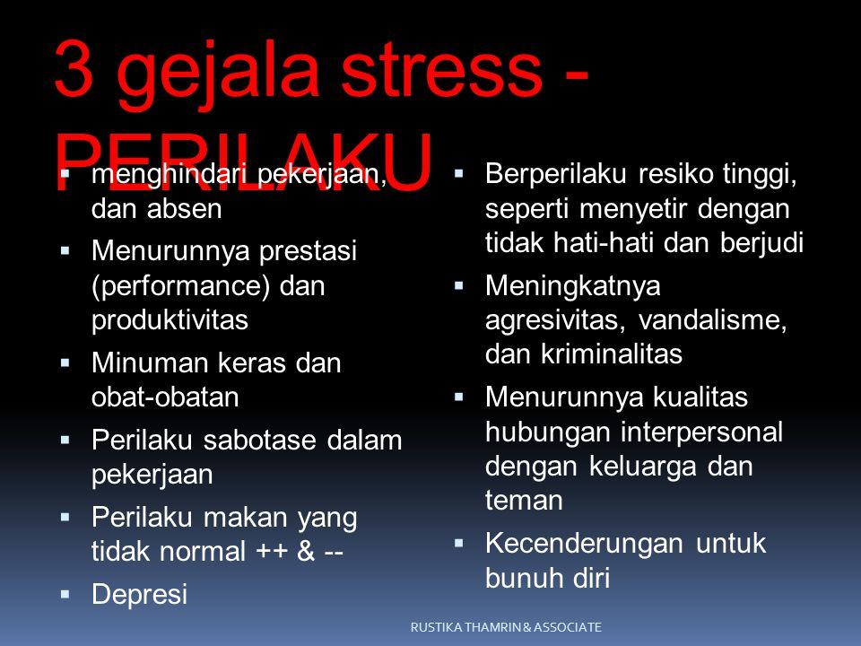3 gejala stress - PERILAKU  menghindari pekerjaan, dan absen  Menurunnya prestasi (performance) dan produktivitas  Minuman keras dan obat-obatan 