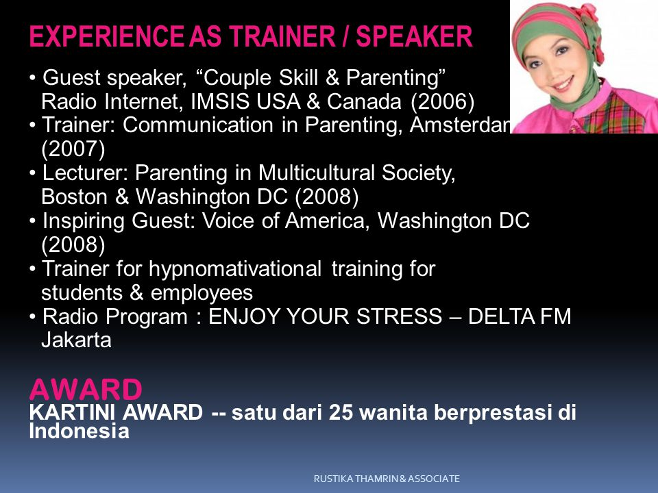 "RUSTIKA THAMRIN & ASSOCIATE EXPERIENCE AS TRAINER / SPEAKER Guest speaker, ""Couple Skill & Parenting"" Radio Internet, IMSIS USA & Canada (2006) Traine"