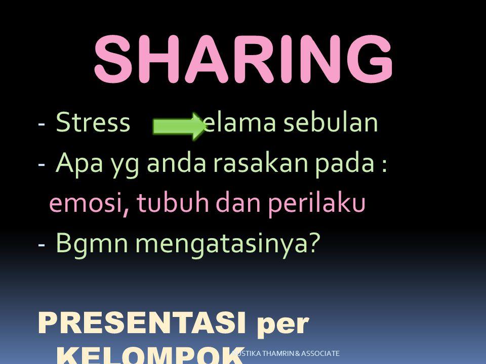 SHARING - Stress selama sebulan - Apa yg anda rasakan pada : emosi, tubuh dan perilaku - Bgmn mengatasinya? PRESENTASI per KELOMPOK RUSTIKA THAMRIN &