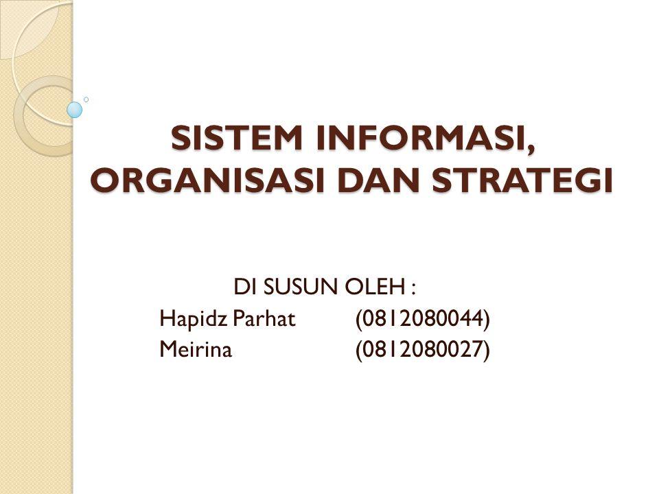 SISTEM INFORMASI, ORGANISASI DAN STRATEGI DI SUSUN OLEH : Hapidz Parhat(0812080044) Meirina(0812080027)