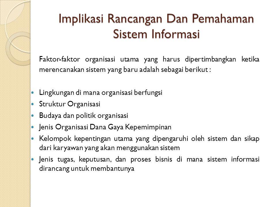 Implikasi Rancangan Dan Pemahaman Sistem Informasi Faktor-faktor organisasi utama yang harus dipertimbangkan ketika merencanakan sistem yang baru adal