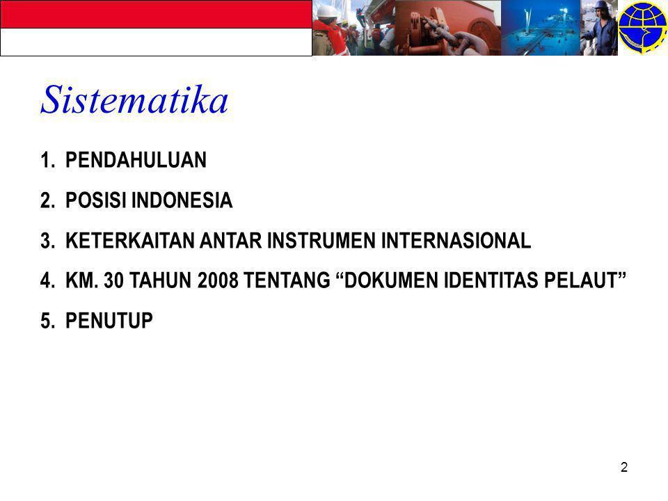 """2 Sistematika 1.PENDAHULUAN 2.POSISI INDONESIA 3.KETERKAITAN ANTAR INSTRUMEN INTERNASIONAL 4.KM. 30 TAHUN 2008 TENTANG """"DOKUMEN IDENTITAS PELAUT"""" 5.PE"""