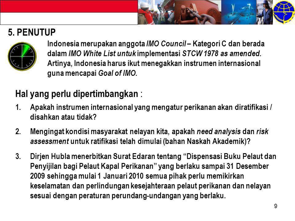 9 Indonesia merupakan anggota IMO Council – Kategori C dan berada dalam IMO White List untuk implementasi STCW 1978 as amended. Artinya, Indonesia har