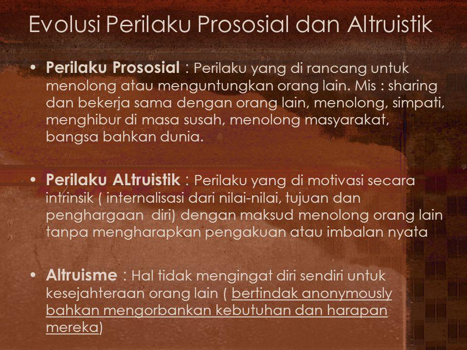 Evolusi Perilaku Prososial dan Altruistik Perilaku Prososial : Perilaku yang di rancang untuk menolong atau menguntungkan orang lain.