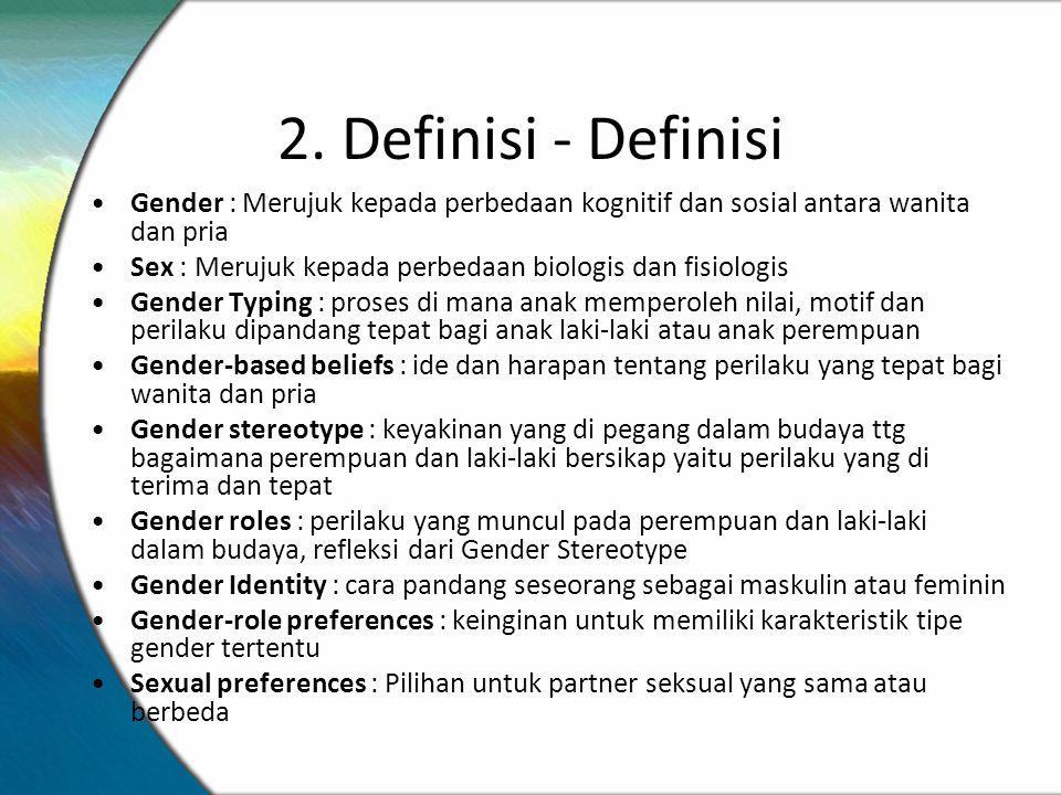 2. Definisi - Definisi Gender : Merujuk kepada perbedaan kognitif dan sosial antara wanita dan pria Sex : Merujuk kepada perbedaan biologis dan fisiol