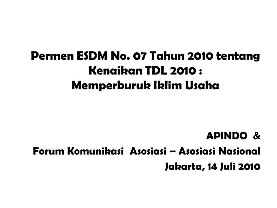 APINDO & Forum Komunikasi Asosiasi – Asosiasi Nasional Jakarta, 14 Juli 2010 Permen ESDM No. 07 Tahun 2010 tentang Kenaikan TDL 2010 : Memperburuk Ikl
