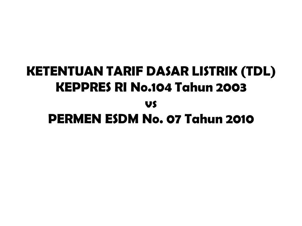 KETENTUAN TARIF DASAR LISTRIK (TDL) KEPPRES RI No.104 Tahun 2003 vs PERMEN ESDM No. 07 Tahun 2010